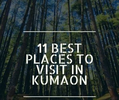 VISIT TOP 11 LESS TRAVELLED PLACES IN KUMAON FROM DELHI